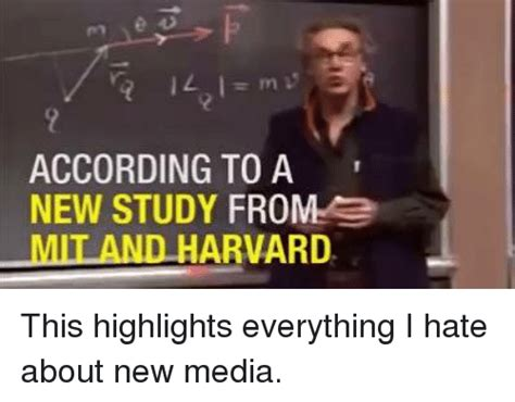 Harvard Memes - according to a new study from e mit and harvard this highlights everything i hate about new