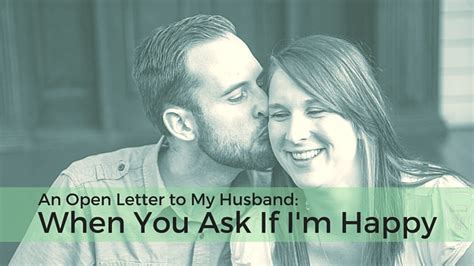 open letter to my husband an open letter to my husband when you ask if i m happy 46628