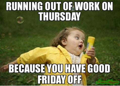 Good Friday Meme - running out of work because you have good friday off meme chubby bubbles girl 79581