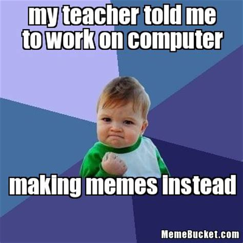 Making My Own Meme - my teacher told me to work on computer create your own meme