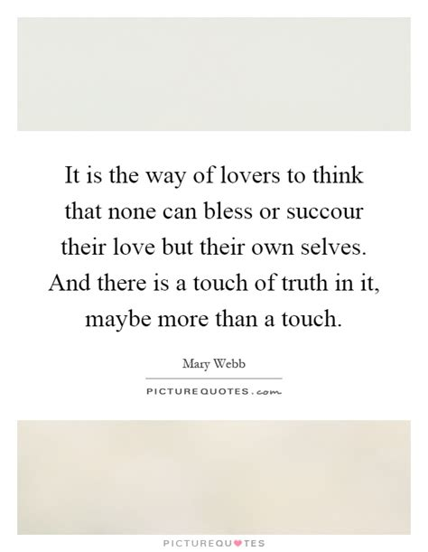 It Is The Way Of Lovers To Think That None Can Bless Or
