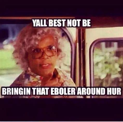 Madea Meme - ebola meme madea funny don t judge me pinterest memes mouths and at home