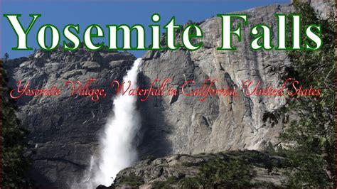 Visiting Yosemite Falls Village Waterfall