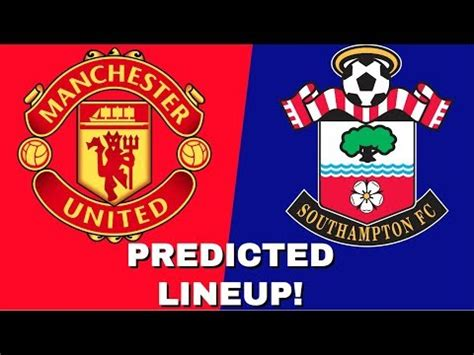 MANCHESTER UNITED VS SOUTHAMPTON - PREDICTED LINEUP ...