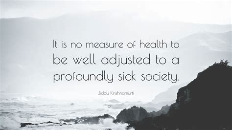 jiddu krishnamurti quote    measure  health