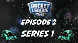 Rocket League Episode 2 Series 1 -= Get REKT M8 =- - YouTube
