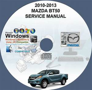 Mazda Bt50 2010 U20132013 Service Workshop Repair Manual On Cd