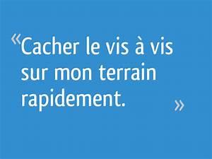 Cacher Vis A Vis : cacher le vis vis sur mon terrain rapidement 19 messages ~ Melissatoandfro.com Idées de Décoration