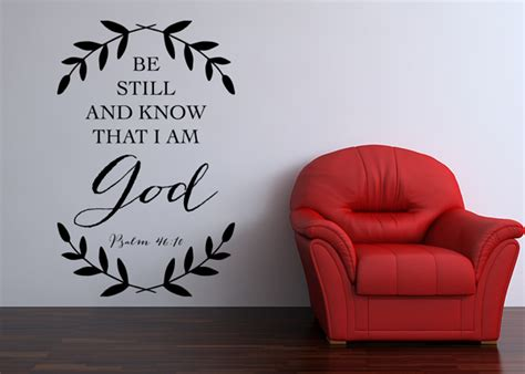 Knowing this provides incredible insight into the interpretation of psalms 46:10. Be Still and Know That I Am God Vinyl Wall Statement - Psalm 46:10, Vinyl, SCR328