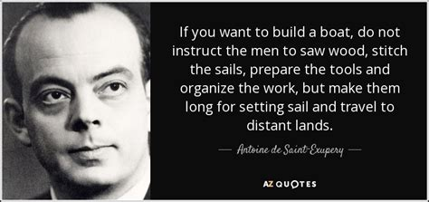 How Not To Build A Boat by Antoine De Exupery Quote If You Want To Build A