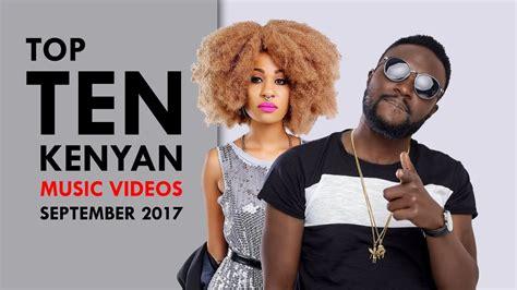 Top 10 Kenyan Music Videos  September 2017 Youtube
