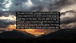 Eleanor Roosevelt Quote   U201cyou Gain Strength  Courage And