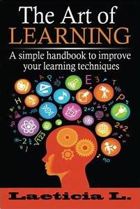 The Art of Learning: A Simple Handbook to Improve your ...