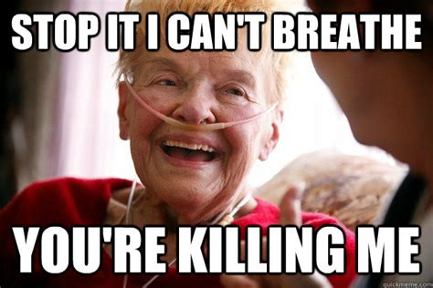 Meme Laughing - stop it i can t breathe you re killing me laughing to death quickmeme