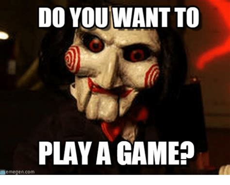 Want To Play A Game Meme - do you want to play a game memegencom game meme on me me