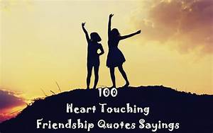 Top 100 Heart Touching Friendship Quotes Sayings