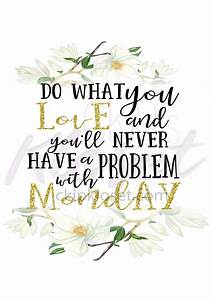 Do What You Love : do what you love and you ll never have a problem with monday magnolia flowers art decor ~ Buech-reservation.com Haus und Dekorationen