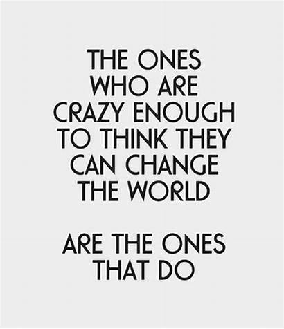 Crazy Change Quotes Think Yes Help Let