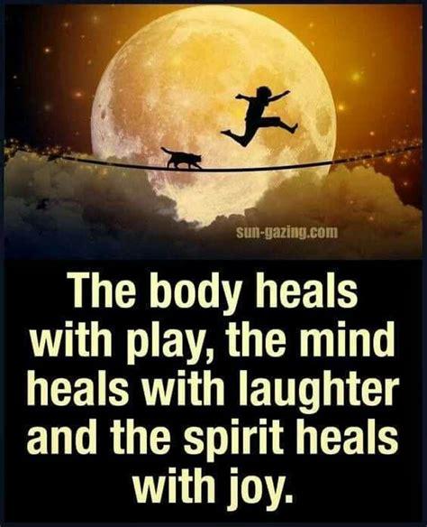 body heals  play  mind heals  laughter