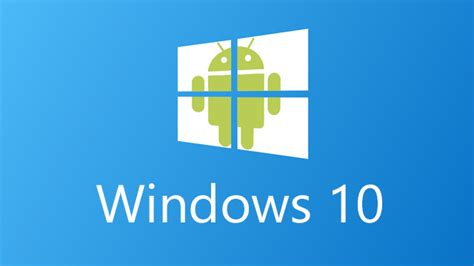 android windows microsoft kills plan to bring android apps to windows 10
