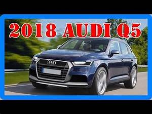 Audi Q5 2018 : 2018 audi q5 redesign interior and exterior youtube ~ Farleysfitness.com Idées de Décoration