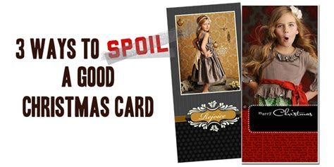 3 Ways To Spoil A Good Christmas Card