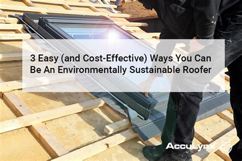 3 Easy (and Costeffective) Ways You Can Be An Environmentally Sustainable Roofer