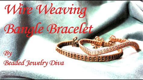 wire weaving tutorial wire bangle bracelet intro to wire weaving