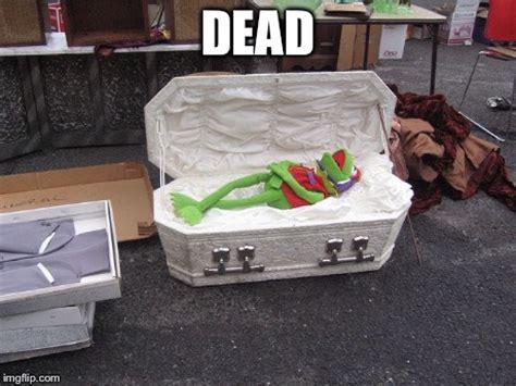 Casket Meme - image tagged in kermit the frog dead casket meme imgflip