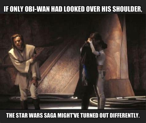 Obi Wan Memes - if only he had looked over his shoulder obi wan kenobi meme fandomania the obi wan for