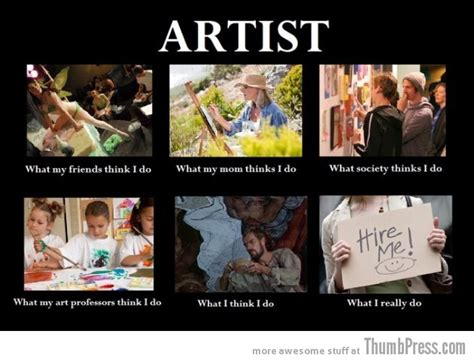 Artist Memes - the best of quot what people think i do what i really do quot meme 25 pics