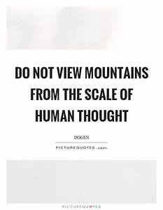 Dogen Quotes & ... Scale Mountain Quotes