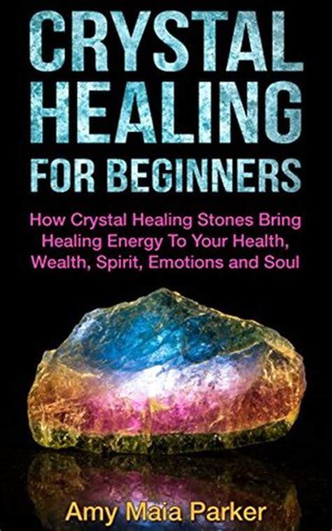 crystal healing  beginners  crystals healing stones bring healing energy   health