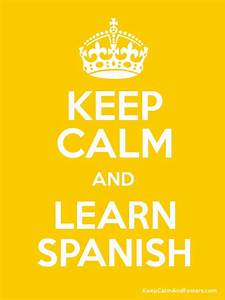KEEP CALM AND LEARN SPANISH - Keep Calm and Posters ...