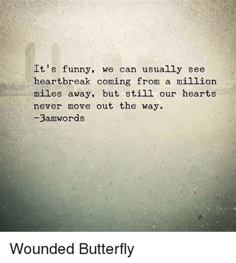 Heartbreak Memes - it s funny we can usually see heartbreak coming from a million miles away but still our hearts