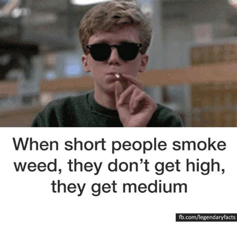 Short People Meme - when short people smoke weed they don t get high they get medium fbcomlegendaryfacts meme on