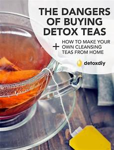 Dangers Of Buying Detox Teas    How To Make Your Own