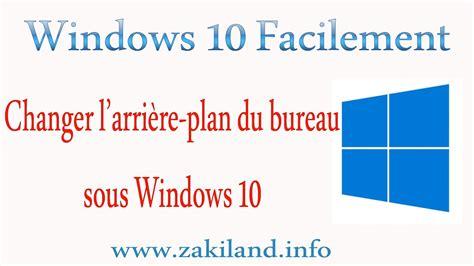 windows 10 facilement tuto changer l 39 arrière plan du