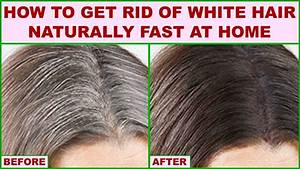 How To Get Rid Of White Hair Naturally Fast At Home YouTube