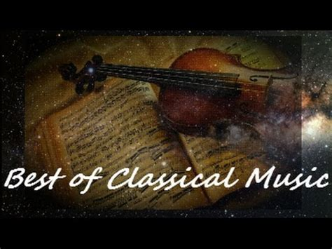 The Best Of Classical Music Playlist In 8,5 Hours Youtube