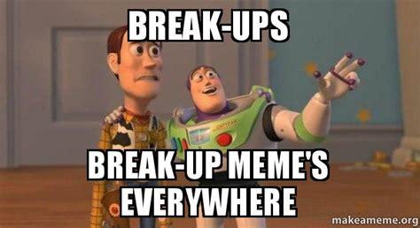 Breakup Memes - break ups break up meme s everywhere buzz and woody toy story meme make a meme