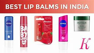 10 best lip balms in india with price lip care 2017 With good lip balms