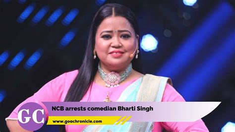 NCB arrests comedian Bharti Singh | | Goa Chronicle