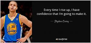 Stephen Curry quote: Every time I rise up, I have ...