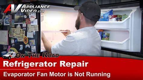 kenmore whirlpool refrigerator repair evaporator fan motor   running