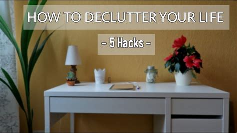 5 Hacks On » How To Declutter Your Life || Minimalist
