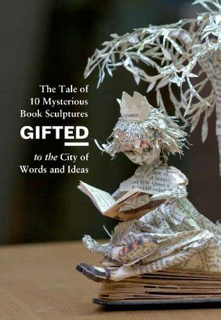 gifted  tale   mysterious book sculptures gifted   city  words  ideas  anonymous