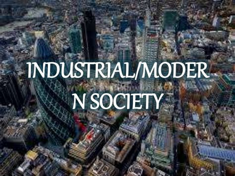 industrial or modern society