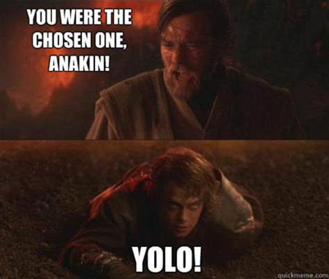 Anakin Meme - image 727376 you were the chosen one know your meme