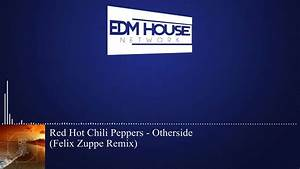 Red Hot Chili Peppers - Otherside (Felix Zuppe Remix ...
